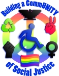 """Logo is composite of logos: blue wheeling-yourself disability icon centered on a rainbow peace symbol, with logos for other civil rights movements around the outer ring: Chicano (UFW), Native American Movement, Women's Rights, Gay Pride flag, Black Pride, Recycling. Text reads """"Building a CommUNITY of Social Justice."""""""